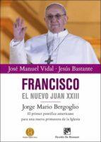 francisco, el nuevo juan xxiii-jose manuel vidal-jesus bastante-9788433026347