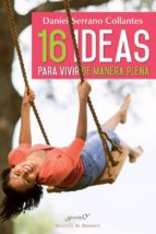 16 ideas para vivir de manera plena daniel serrano collantes 9788433028747