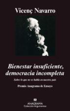 bienestar insuficiente, democracia incompleta: sobre lo que no se habla en nuestro pais (5ª ed.) vicenç navarro 9788433961747