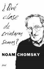 ¿qué clase de criaturas somos? (ebook)-noam chomsky-9788434425347