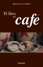 el libro del cafe-ignacio h. de la mota mota-9788436820447