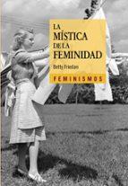 la mistica de la feminidad betty friedan 9788437636047
