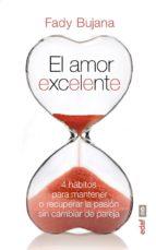 el amor excelente. 4 hábitos para mantener o recuperar la pasión sin cambiar de pareja (ebook)-fady bujana-9788441435247