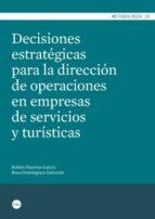 decisiones estrategicas para la direccion de operaciones en empresas de servicio-ruben huertas garcia-9788447539147