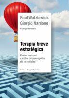 terapia breve estrategica: pasos hacia un cambio de precepcion de la realidad-giorgio nardone-paul watzlawick-9788449330247