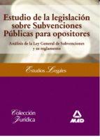 ESTUDIO DE LA LEGISLACION SOBRE SUBVENCIONES PUBLICAS PARA OPOSIT ORES