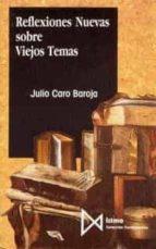 reflexiones nuevas sobre viejos temas-julio caro baroja-9788470902147