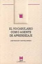 el vocabulario como agente de aprendizaje-jose francisco pastora herrero-9788471335647
