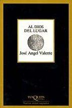 al dios del lugar-jose angel valente-9788472231047
