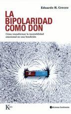 la bipolaridad como don: como transformar la inestabilidad emocio nal en una bendicion eduardo h. grecco 9788472457447