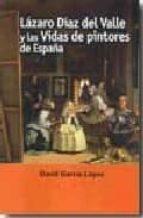 lazaro diaz del valle y las vidas de pintores de españa-david lopez garcia-david garcia lopez-9788473927147