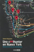 una coolhunter en nueva york: manual practico de una cazatendenci as-gema requena-9788475562247