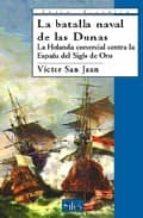 la batalla naval de las dunas: la holanda comercial contra la esp aña del siglo de oro 9788477371847