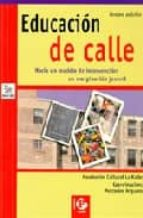 educacion de calle hacia un modelo de intervencion en marginacion juvenil 9788478841547