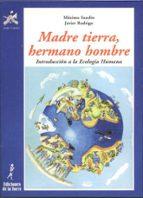 madre tierra, hermano hombre: introduccion a la ecologia humana javier rodrigo maximo sandin 9788479602147