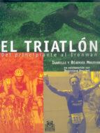 el triatlon: del principiante al inronman isabelle mouthon beatrice mouthon 9788480196147