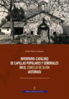 inventario catalogo de capillas popularesy señoriales en el concejo de gijon (asturias) maria prieto vergara 9788480537247
