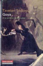 goya: a la sombra de las luces-tzvetan todorov-9788481099447