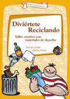 diviertete reciclando: taller creativo con materiales de desecho-maripi gadet-andres prieto-9788483167847