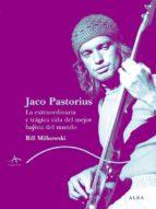 jaco: la extraordinaria y tragica vida del mejor bajista del mund o-bill milkowski-9788484283447