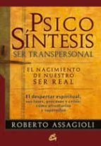 psicosintesis ser transpersonal: el nacimiento de nuestro ser rea l roberto assagioli 9788484453147