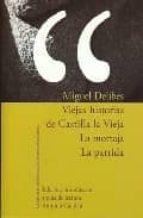viejas historias de castilla la vieja; la mortaja; la partida (ed icion, introduccion y guia de lectura antonio candau)-miguel delibes-9788484893547