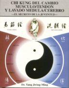 chi kung del cambio musculo tendon y lavado medula cerebro: el se creto de la juventud yang jwing ming 9788487476747