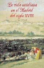 la vida cotidiana en el madrid del siglo xviii-jose del corral-9788489411647