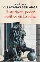 historia del poder politico en españa jose luis villacañas berlanga 9788490565247