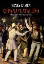 españa y cataluña: historia de una pasión-henry kamen-9788490601747