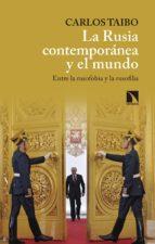la rusia contemporanea y el mundo: entre la rusofobia y la rusofilia-carlos taibo-9788490973547