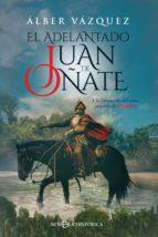 el adelantado juan de oñate (ebook)-alber vazquez-9788491645047