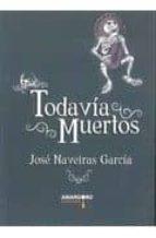 El libro de Todavia muertos autor JOSE NAVEIRAS GARCIA TXT!