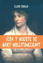 vida y muerte de mary wollstonecraft ( el viejo topo)-claire tomalin-9788492616947