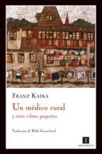 un medico rural y otros relatos pequeños-franz kafka-9788493711047