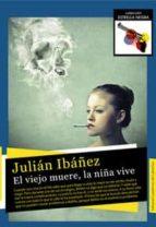el viejo muere, la niña vive julian ibañez 9788494190247