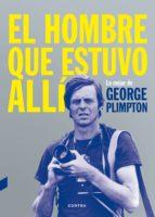 el hombre que estuvo allí: lo mejor de george plimpton george plimpton 9788494403347