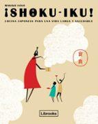 ¡shoku-iku!: cocina japonesa para una vida larga y saludable-makiko sano-9788494456947