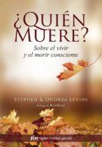 ¿quien muere? sobre el vivir y el morir consciente ondrea levine stephen levine 9788494479847