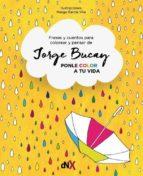 ponle color a tu vida: cuentos para colorear y pensar jorge bucay 9788494595547