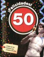 ¡felicidades! 50: el libro de los hombres que cumplen 50 años 9788496944947