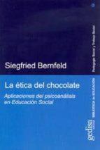la etica del chocolate: aplicaciones del psicoanalisis en educaci on social siegfried bernfeld 9788497841047