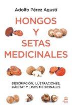 hongos y setas medicinales: descripcion, ilustraciones, habitat y adolfo perez agusti 9788498273847