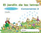 el jardín de las letras. consonantes 2. educacion infantil  3/5 9788498775747
