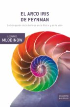 el arco iris de feynman. la busqueda de la belleza en la fisica y en la vida-leonard mlodinow-9788498920147
