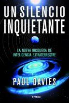 un silencio inquietante: la nueva busqueda de inteligencia extrat errestre-paul davies-9788498921847