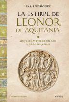 la estirpe de leonor de aquitania: mujer y poder en los siglos xi i y xiii-ana rodriguez-9788498927047