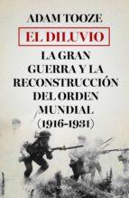 el diluvio: la gran guerra y la reconstruccion del orden mundial (1916-1931)-adam tooze-9788498928747