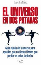 el universo en dos patadas: guia rapida del universo para aquello s que no tienen tiempo que perder en estas tonterias-juan jose isac-9788499495347