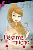 El libro de Bésame mucho autor RAQUEL G. ESTRUCH PDF!